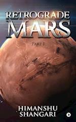 Retrograde Mars - Part I