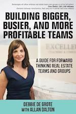 Building Bigger, Busier, and More Profitable Teams