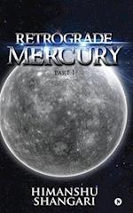 Retrograde Mercury - Part I