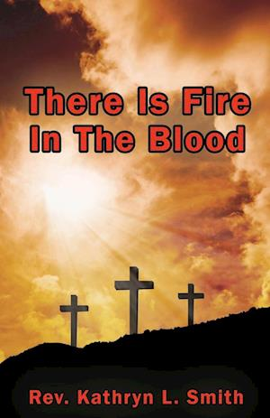 Bog, paperback There Is Fire in the Blood af Rev Kathryn L. Smith