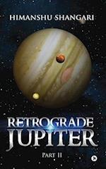 Retrograde Jupiter - Part II