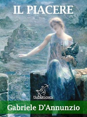 Il piacere (Nuova edizione con note esplicative dei termini e delle frasi straniere) af Gabriele D'annunzio
