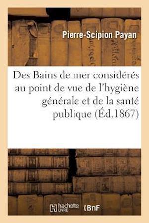 Bog, paperback Des Bains de Mer Consideres Au Point de Vue de L'Hygiene Generale Et de La Sante Publique