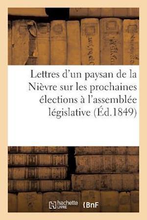 Bog, paperback Lettres D'Un Paysan de La Nievre Sur Les Prochaines Elections A L'Assemblee Legislative af Impr De M. Dejussieu