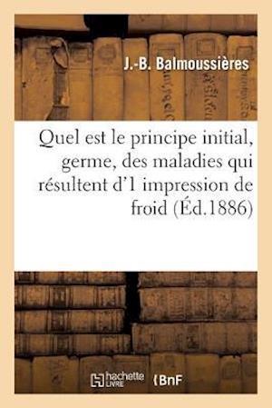 Bog, paperback Quel Est Le Principe Initial, Germe, Des Maladies Qui Resultent D'1 Impression de Froid af J. Balmoussieres