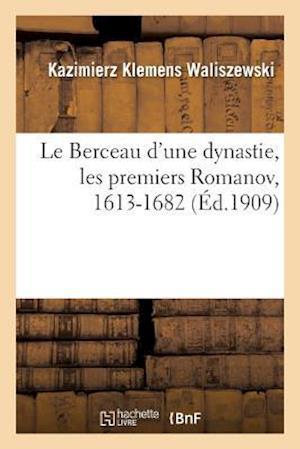 Bog, paperback Le Berceau D'Une Dynastie, Les Premiers Romanov, 1613-1682