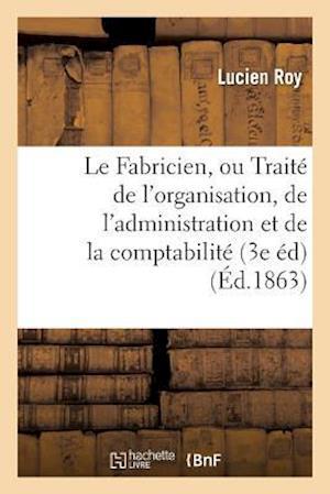 Bog, paperback Le Fabricien, Ou Traite de L'Organisation, de L'Administration Et de La Comptabilite Des Fabriques af Roy