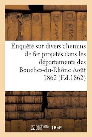 Bog, paperback Enquete Sur Divers Chemins de Fer Projetes Dans Les Departements Des Bouches-Du-Rhone Aout 1862 af Imp De P. DuPont