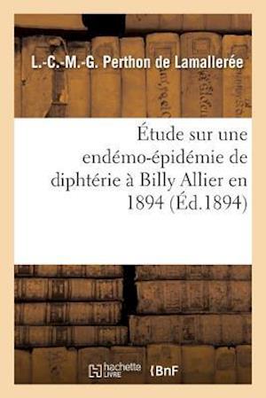 Bog, paperback Etude Sur Une Endemo-Epidemie de Diphterie a Billy Allier En 1894 af Perthon De Lamalleree-L-C