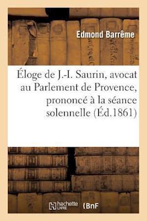 Bog, paperback Eloge de J.-I. Saurin, Avocat Au Parlement de Provence, Prononce a la Seance Solennelle de Rentree