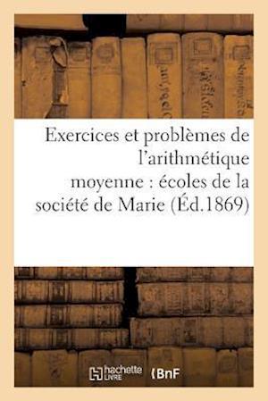Bog, paperback Exercices Et Problemes de L'Arithmetique Moyenne Edition de 1869 A L'Usage Des Ecoles af Gauthier Soeurs -M