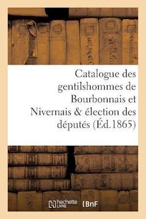 Bog, paperback Catalogue Des Gentilshommes de Bourbonnais Et Nivernais Election Des Deputes af La Roque-L