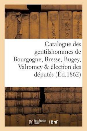 Bog, paperback Catalogue Des Gentilshommes de Bourgogne, Bresse, Bugey, Valromey Election Des Deputes af La Roque-L