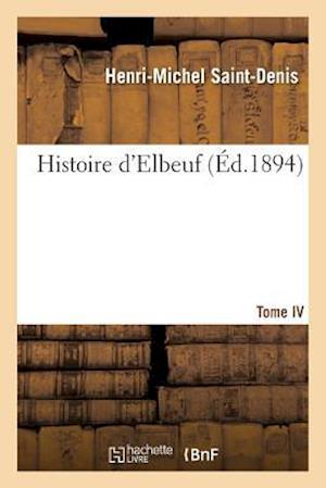 Bog, paperback Histoire D'Elbeuf T. IV. de 1688 a 1736