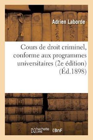 Bog, paperback Cours de Droit Criminel, Conforme Aux Programmes Universitaires, 2e Edition af Laborde
