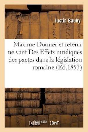 Bog, paperback Maxime Donner Et Retenir Ne Vaut Des Effets Juridiques Des Pactes Dans La Legislation Romaine