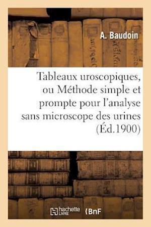 Bog, paperback Tableaux Uroscopiques, Ou Methode Simple Et Prompte Pour L'Analyse Sans Microscope Des Urines