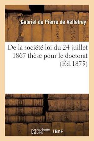 Bog, paperback de La Societe Loi Du 24 Juillet 1867 These Pour Le Doctorat af Pierre De Vellefrey