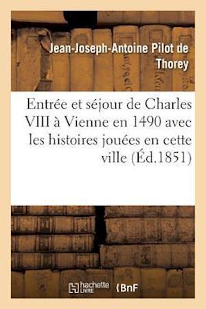 Bog, paperback Entree Et Sejour de Charles VIII a Vienne En 1490 Avec Les Histoires Jouees En Cette Ville af Jean-Joseph-Antoine Pilot De Thorey