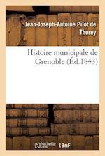 Histoire Municipale de Grenoble af Jean-Joseph-Antoine Pilot De Thorey