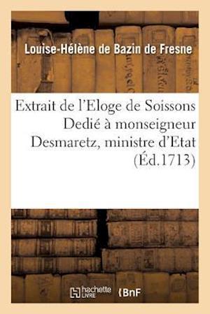 Bog, paperback Extrait de L'Eloge de Soissons Dedie a Monseigneur Desmaretz, Ministre D'Etat, & Controleur af Bazin De Fresne