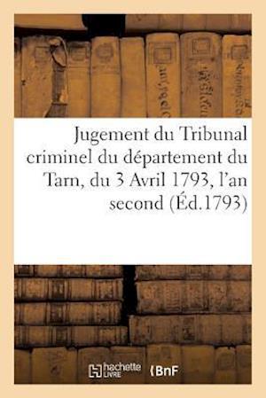 Bog, paperback Jugement Du Tribunal Criminel Du Departement Du Tarn, Du 3 Avril 1793, L'An Second de La Republique
