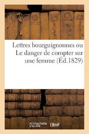 Bog, paperback Lettres Bourguignonnes Ou Le Danger de Compter Sur Une Femme