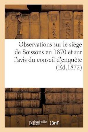 Bog, paperback Observations Sur Le Siege de Soissons En 1870 Et Sur L'Avis Du Conseil D'Enquete