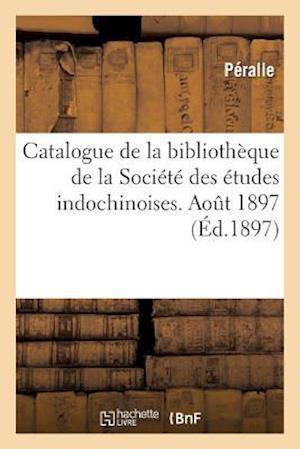 Bog, paperback Catalogue de La Bibliotheque de La Societe Des Etudes Indochinoises. Aout 1897
