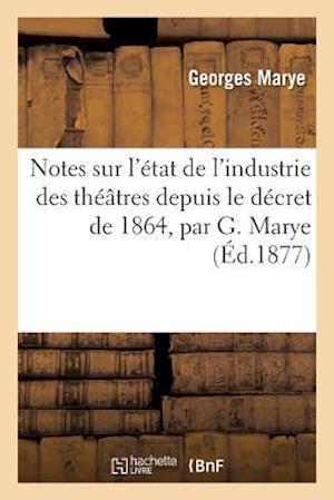 Bog, paperback Notes Sur L'Etat de L'Industrie Des Theatres Depuis Le Decret de 1864