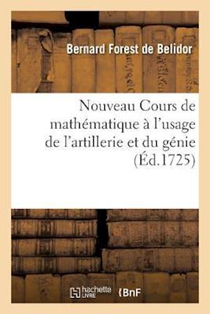 Bog, paperback Nouveau Cours de Mathematique A L'Usage de L'Artillerie Et Du Genie af Bernard Forest Belidor