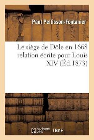 Bog, paperback Le Siege de Dole En 1668 Relation Ecrite Pour Louis XIV