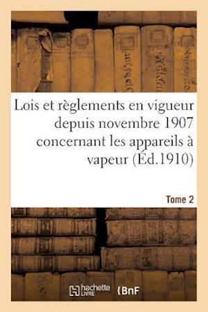 Bog, paperback Lois Et Reglements En Vigueur Depuis Novembre 1907 Concernant Les Appareils a Vapeur Tome 2 af France