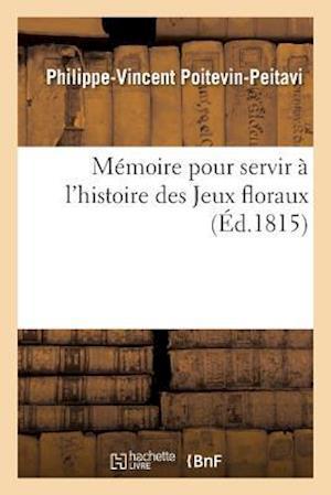 Bog, paperback Memoire Pour Servir A L'Histoire Des Jeux Floraux
