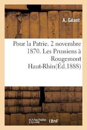 Bog, paperback Pour La Patrie. 2 Novembre 1870. Les Prussiens a Rougemont Haut-Rhin