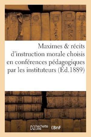 Bog, paperback Maximes Recits D'Instruction Morale Choisis En Conferences Pedagogiques Par Les Instituteurs