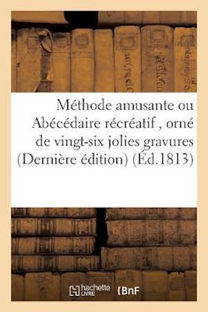 Bog, paperback Methode Amusante Ou Abecedaire Recreatif, Orne de Vingt-Six Jolies Gravures Derniere Edition
