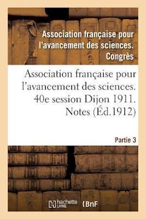 Bog, paperback Association Francaise Pour L'Avancement Des Sciences. 40e Session Dijon 1911. Notes Partie 3