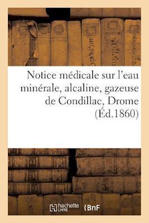 Bog, paperback Notice Medicale Sur L'Eau Minerale, Alcaline, Gazeuse de Condillac Drome