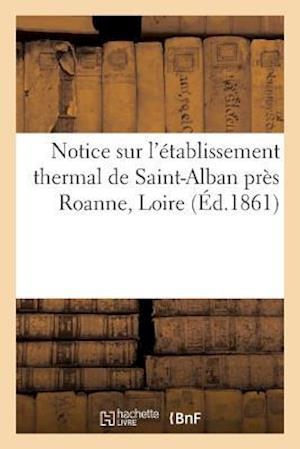 Bog, paperback Notice Sur L'Etablissement Thermal de Saint-Alban Pres Roanne Loire