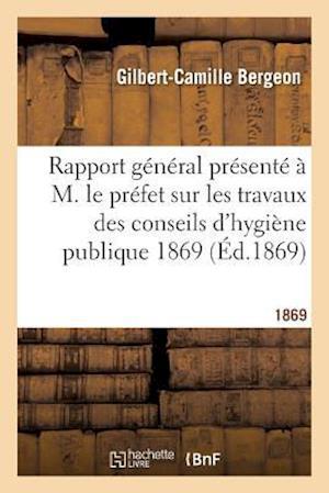 Bog, paperback Rapport General Presente A M. Le Prefet Sur Les Travaux Des Conseils D'Hygiene Publique 1869