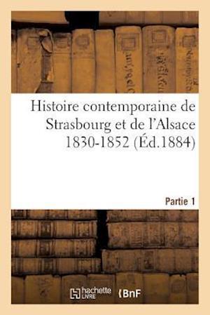 Bog, paperback Histoire Contemporaine de Strasbourg Et de L'Alsace 1830-1852. Partie 1