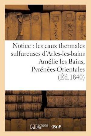 Bog, paperback Notice Sur Les Eaux Thermales Sulfureuses D'Arles-Les-Bains Amelie Les Bains, Pyrenees-Orientales