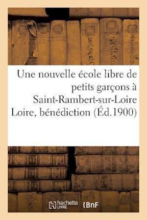Bog, paperback Une Nouvelle Ecole Libre de Petits Garcons a Saint-Rambert-Sur-Loire Loire, Benediction Solennelle