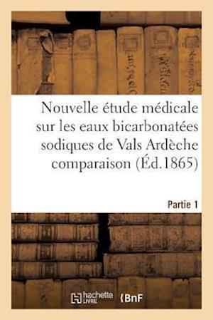 Bog, paperback Nouvelle Etude Medicale Sur Les Eaux Bicarbonatees Sodiques de Vals Ardeche Partie 1