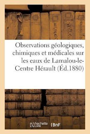 Bog, paperback Observations Geologiques, Chimiques Et Medicales Sur Les Eaux de Lamalou-Le-Centre Herault