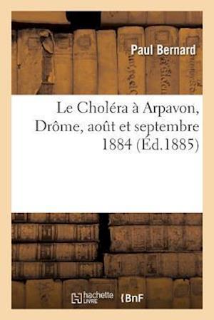 Bog, paperback Le Cholera a Arpavon Drome, Aout Et Septembre 1884