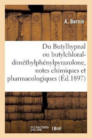 Bog, paperback Du Butylhypnal Ou Butylchloral-Dimethylphenylpyrazolone, Notes Chimiques Et Pharmacologiques