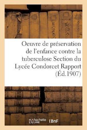 Bog, paperback Oeuvre de Preservation de L'Enfance Contre La Tuberculose Section Du Lycee Condorcet Rapport General
