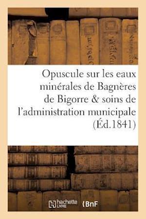Bog, paperback Opuscule Sur Les Eaux Minerales de Bagneres de Bigorre, Par Les Soins de L'Administration Municipale